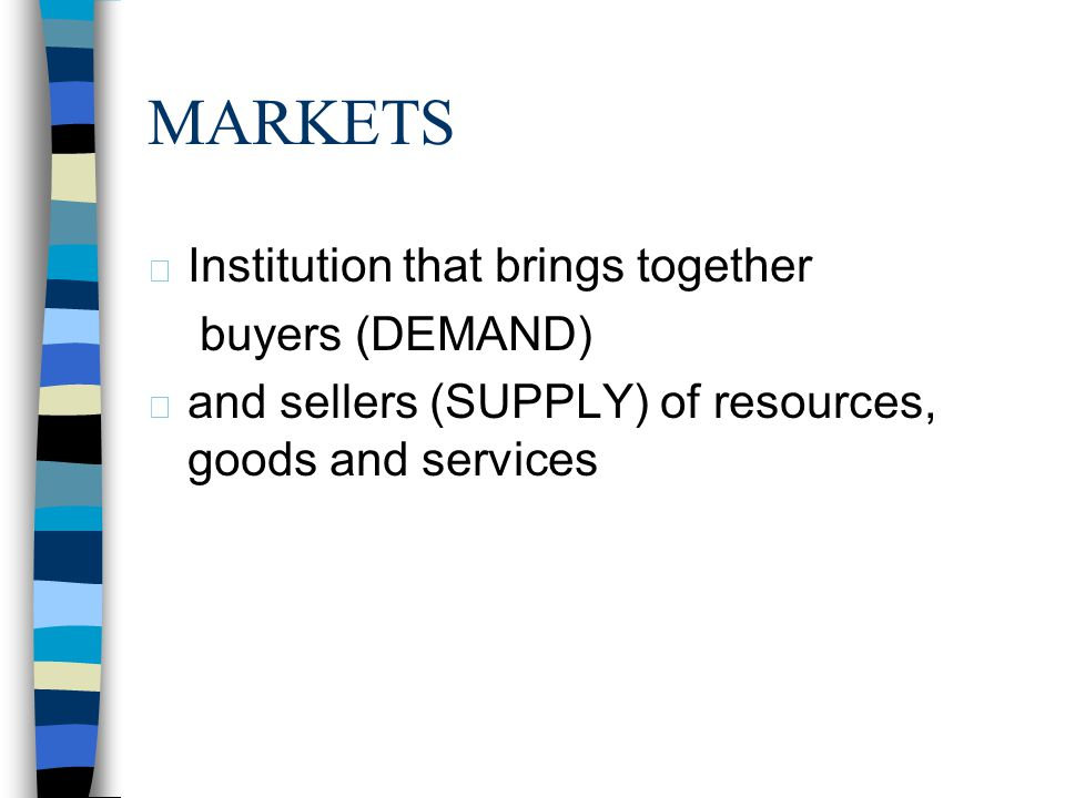 MARKETS Institution that brings together buyers (DEMAND)