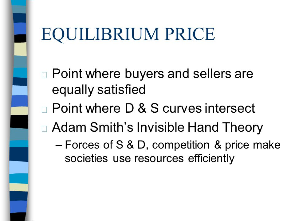 EQUILIBRIUM PRICE Point where buyers and sellers are equally satisfied