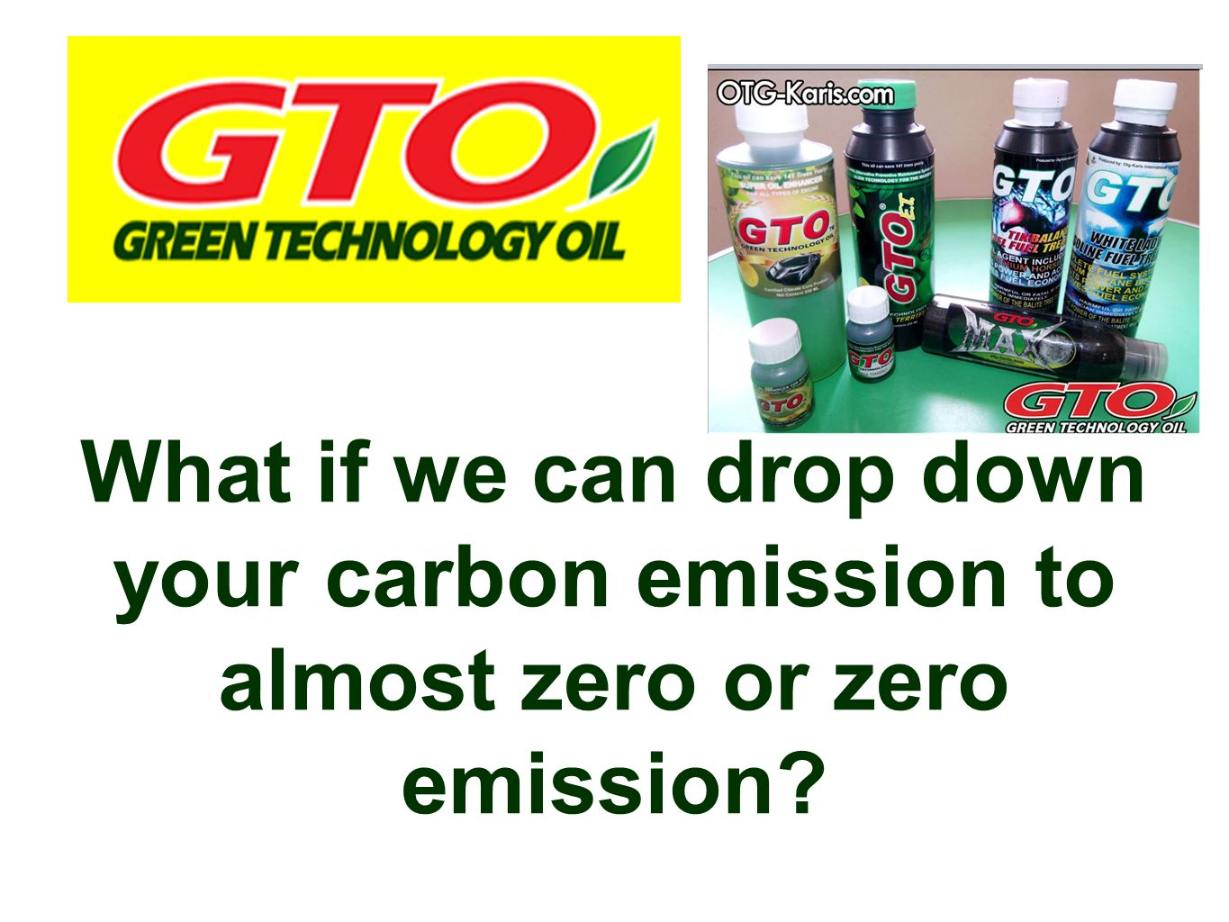 What if we can drop down your carbon emission to almost zero or zero emission
