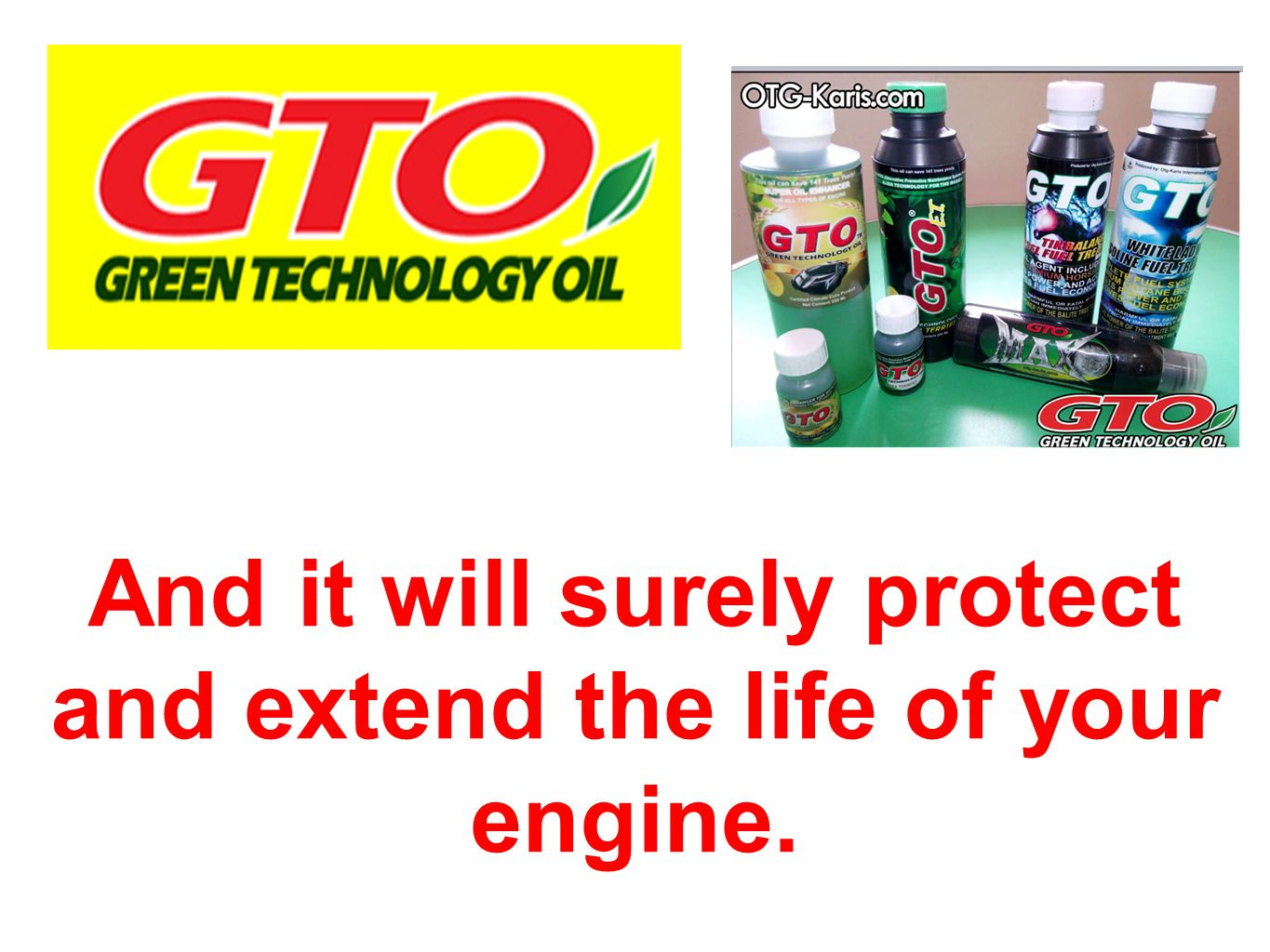 And it will surely protect and extend the life of your engine.