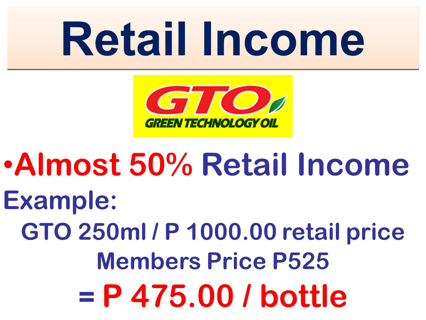 Retail Income Almost 50% Retail Income = P 475.00 / bottle Example: