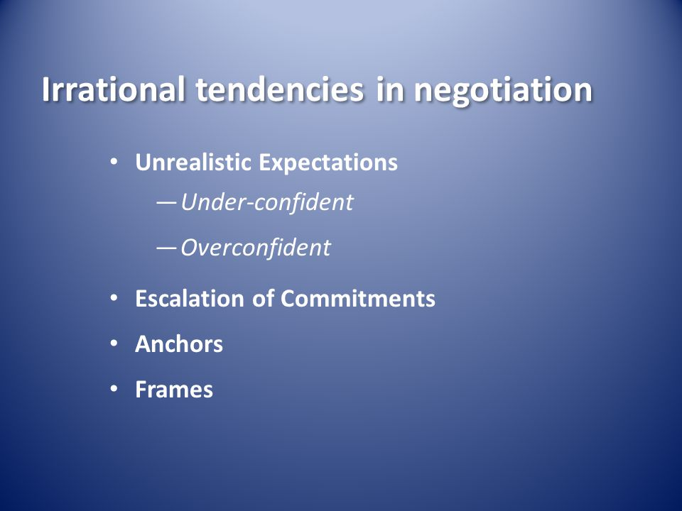 Irrational tendencies in negotiation