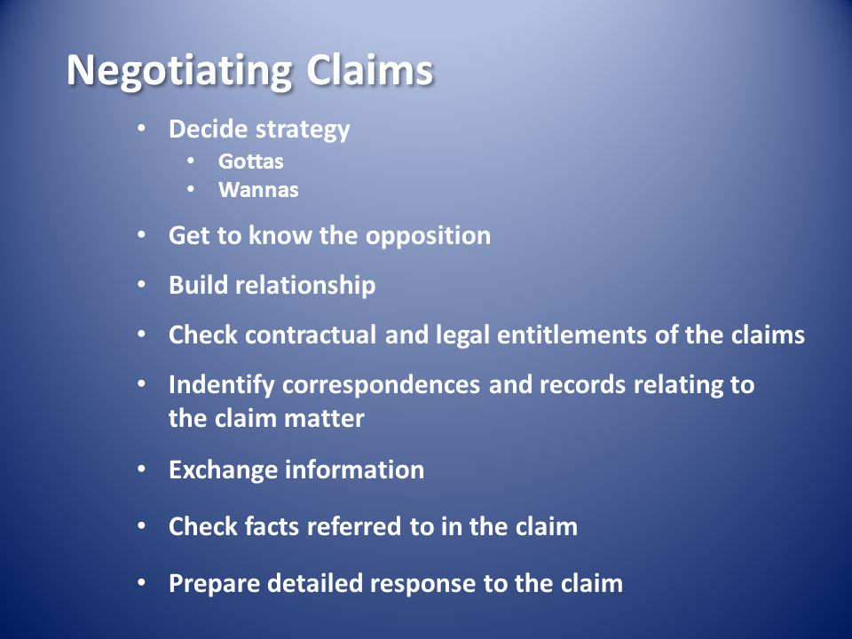 Negotiating Claims Decide strategy Get to know the opposition