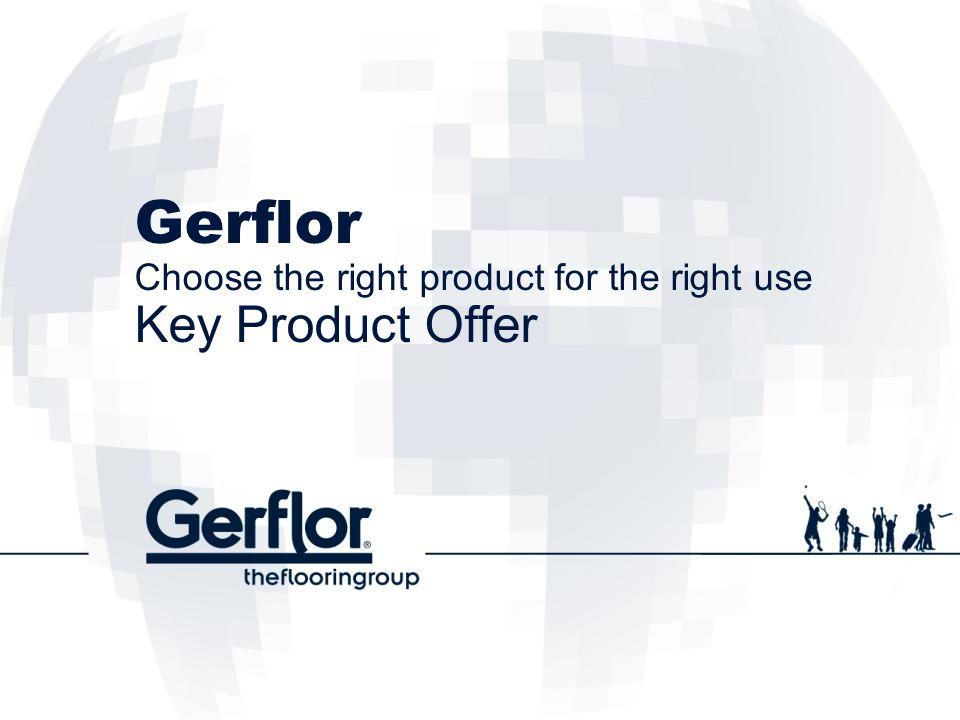 Gerflor Choose the right product for the right use Key Product Offer
