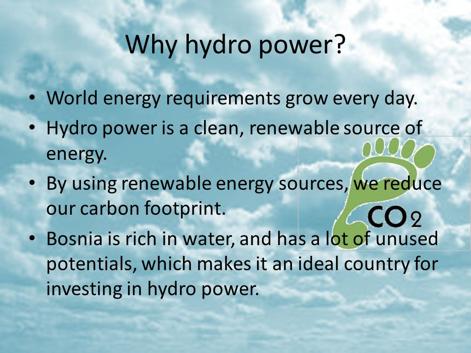 Why hydro power World energy requirements grow every day.