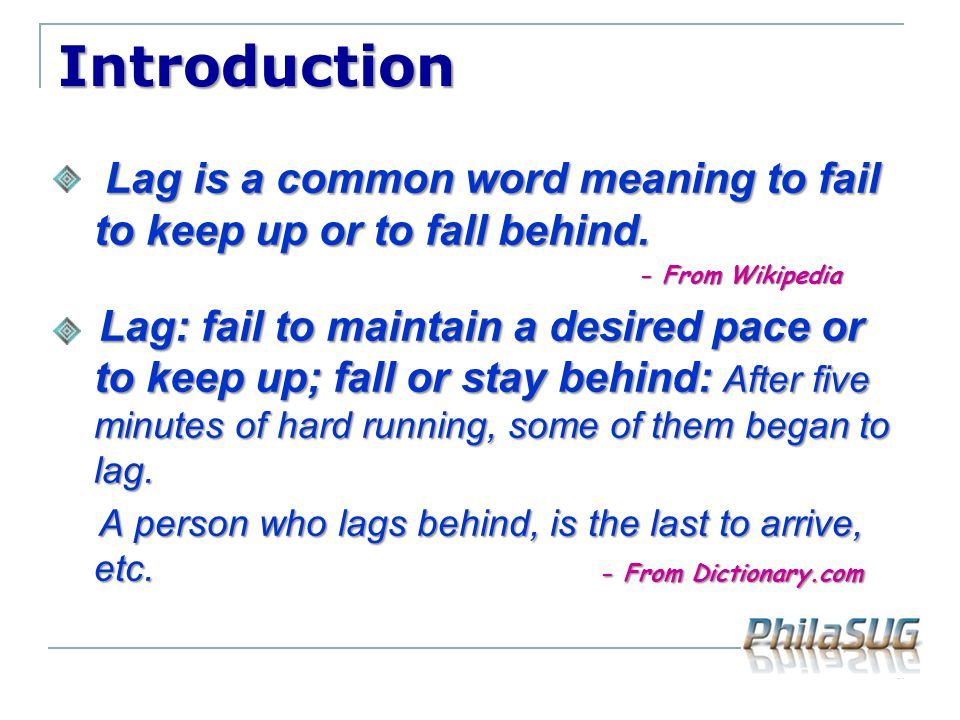 Introduction Lag is a common word meaning to fail to keep up or to fall behind. - From Wikipedia.