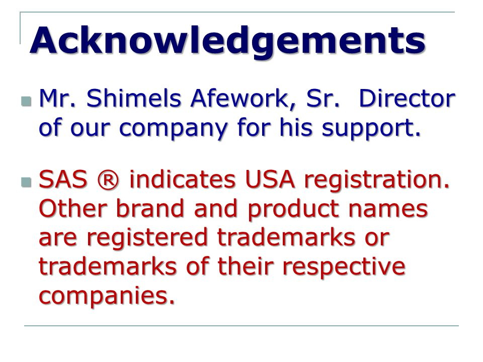 Acknowledgements Mr. Shimels Afework, Sr. Director of our company for his support.