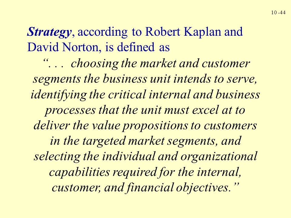 Strategy, according to Robert Kaplan and David Norton, is defined as