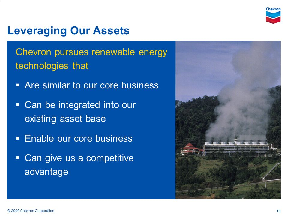Leveraging Our Assets Chevron pursues renewable energy technologies that. Are similar to our core business.