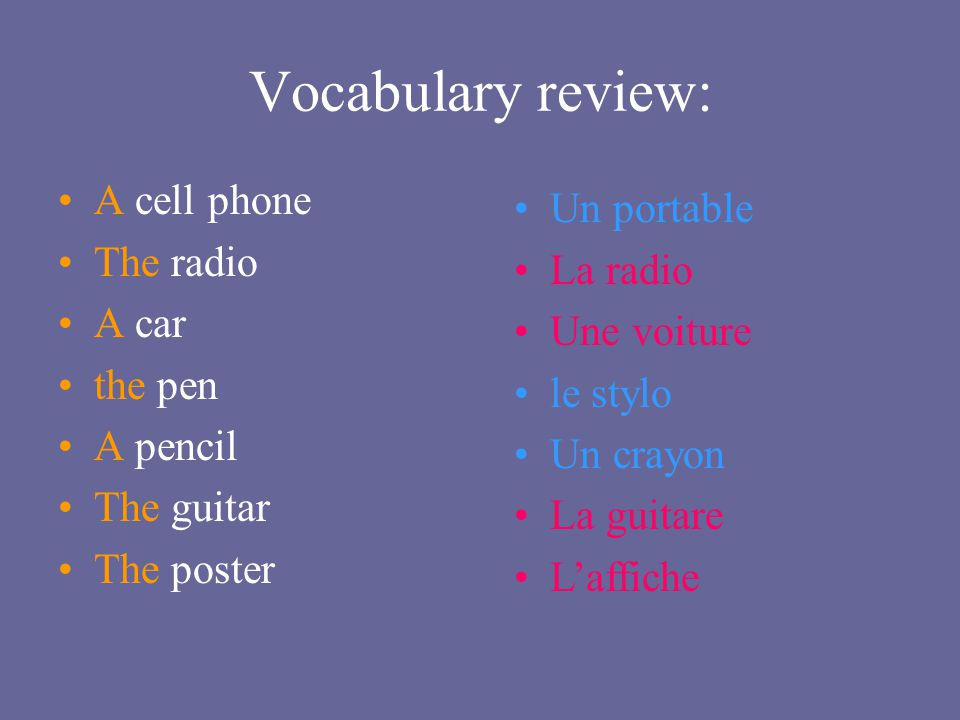Vocabulary review: A cell phone Un portable The radio La radio A car