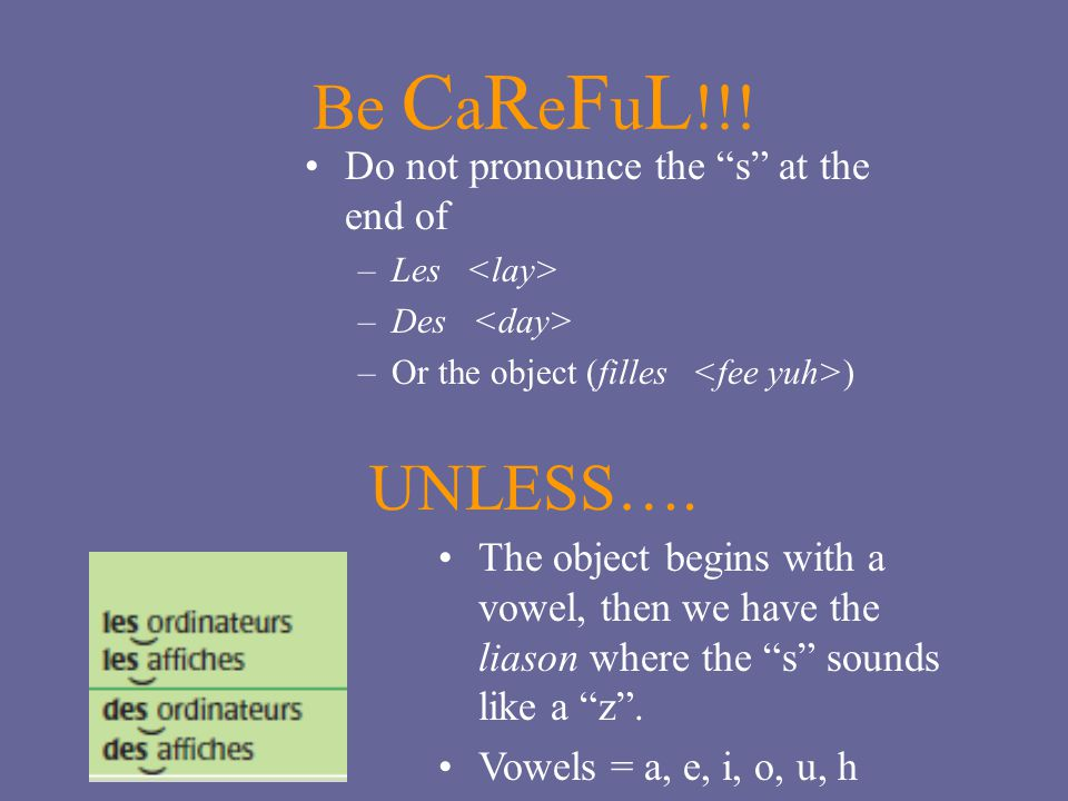 Be CaReFuL!!! UNLESS…. Do not pronounce the s at the end of