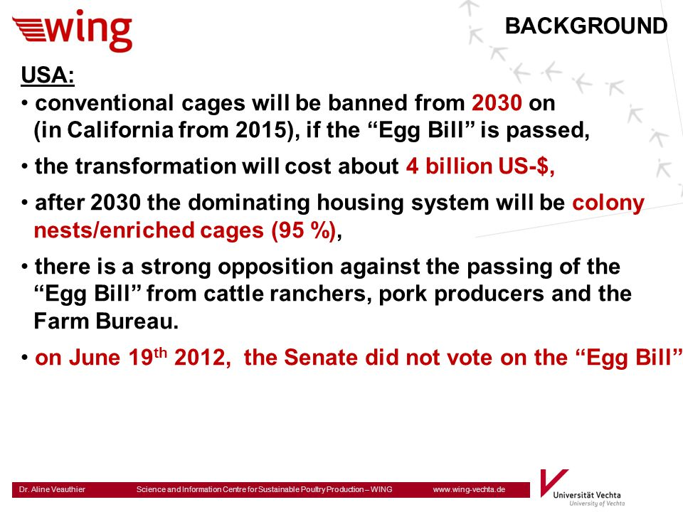 BACKGROUND USA: conventional cages will be banned from 2030 on. (in California from 2015), if the Egg Bill is passed,