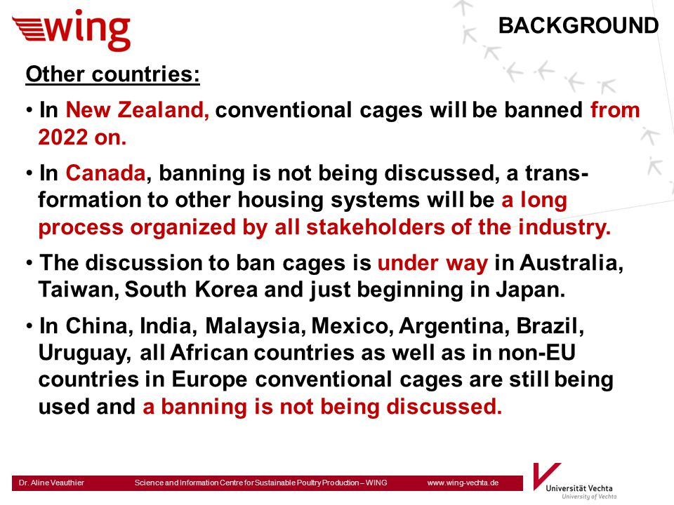 BACKGROUND Other countries: In New Zealand, conventional cages will be banned from. 2022 on. In Canada, banning is not being discussed, a trans-