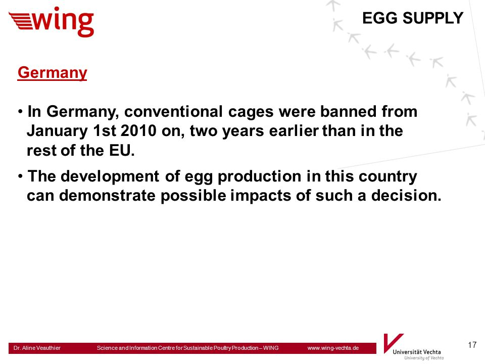 EGG SUPPLY Germany. In Germany, conventional cages were banned from. January 1st 2010 on, two years earlier than in the.