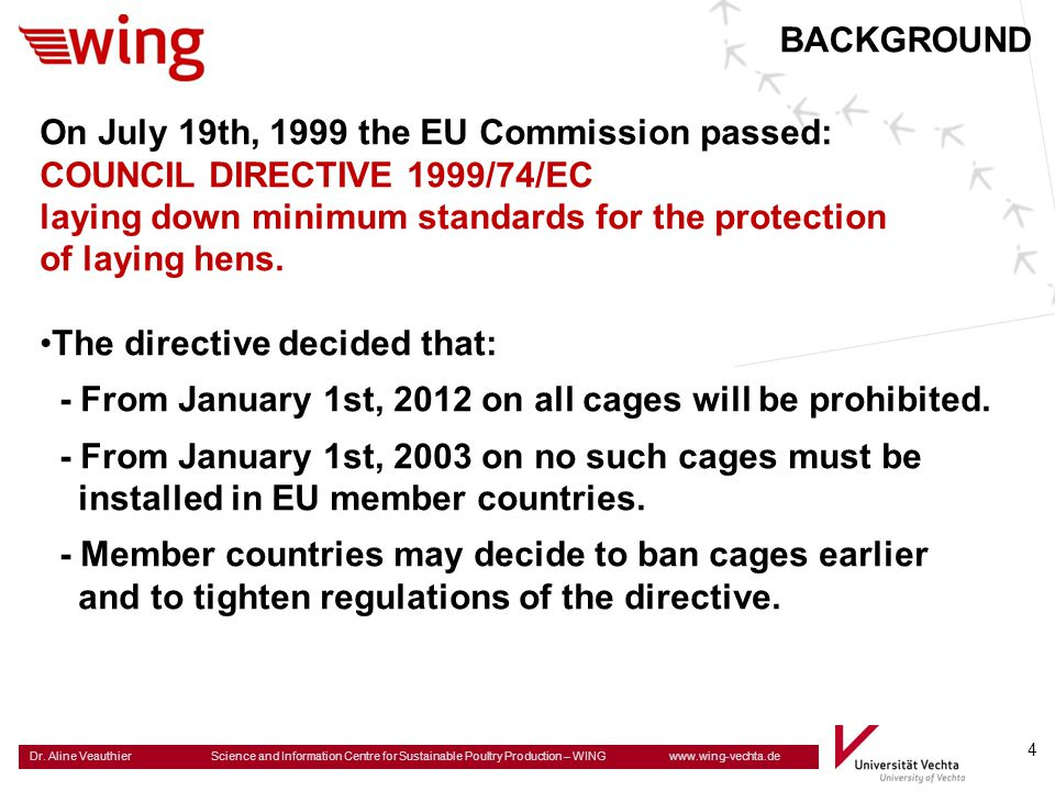 BACKGROUND On July 19th, 1999 the EU Commission passed: COUNCIL DIRECTIVE 1999/74/EC. laying down minimum standards for the protection.
