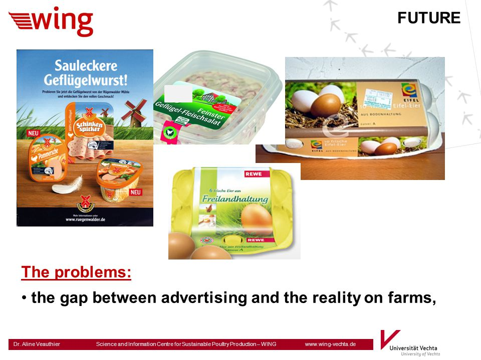 FUTURE The problems: the gap between advertising and the reality on farms,