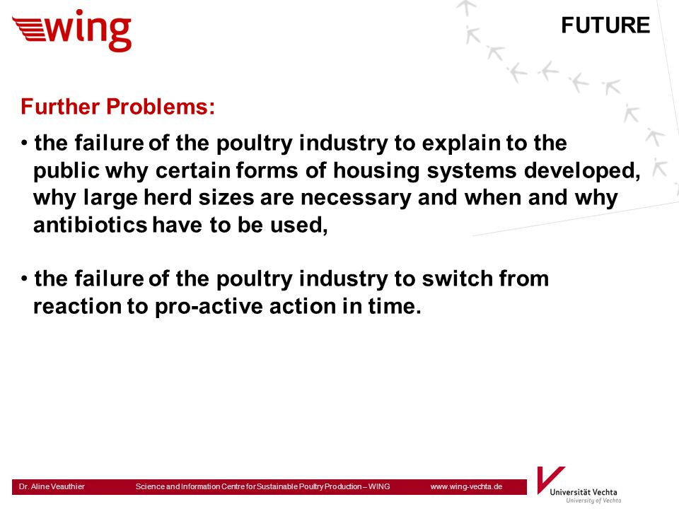 FUTURE Further Problems: the failure of the poultry industry to explain to the. public why certain forms of housing systems developed,