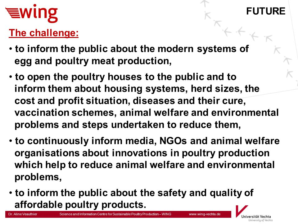 FUTURE The challenge: to inform the public about the modern systems of. egg and poultry meat production,