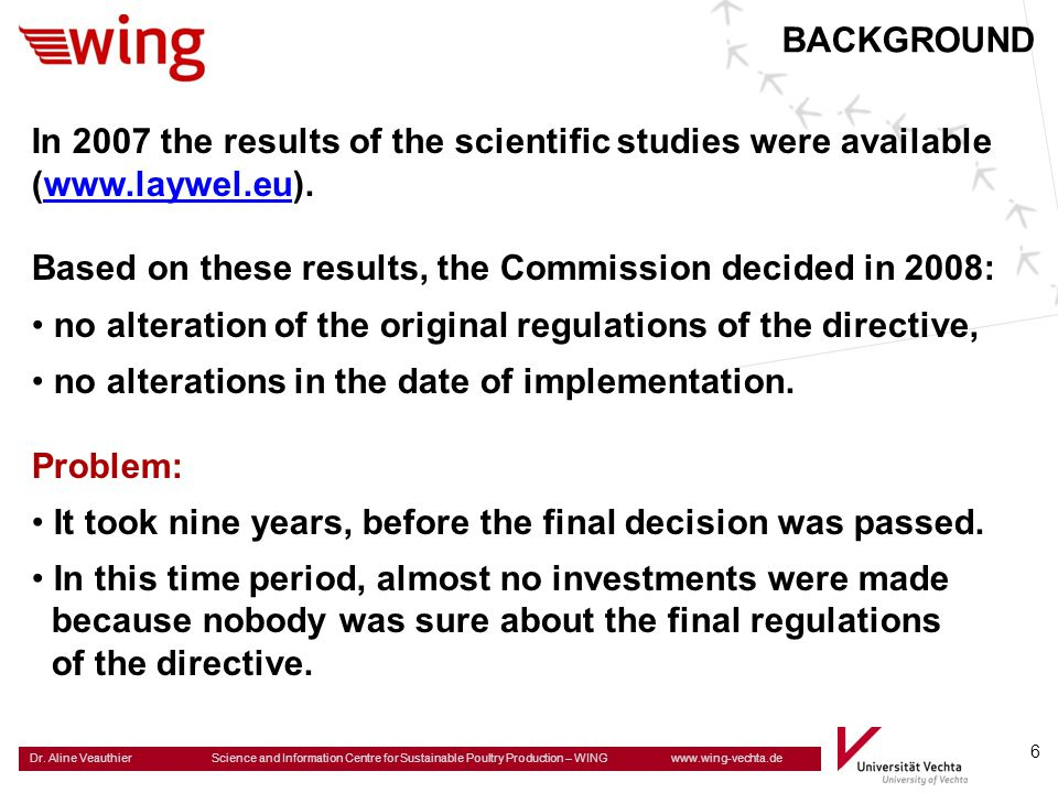 BACKGROUND In 2007 the results of the scientific studies were available. (www.laywel.eu). Based on these results, the Commission decided in 2008: