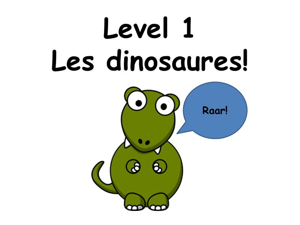 Level 1 Les dinosaures! Raar!
