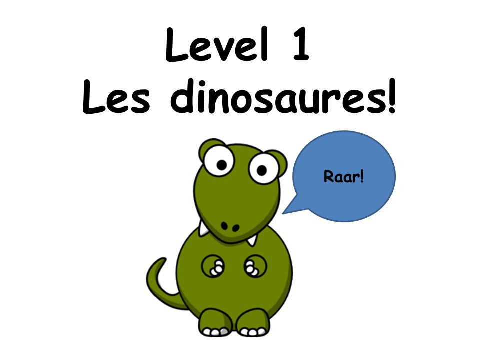 Level 1 Les dinosaures! Raar!