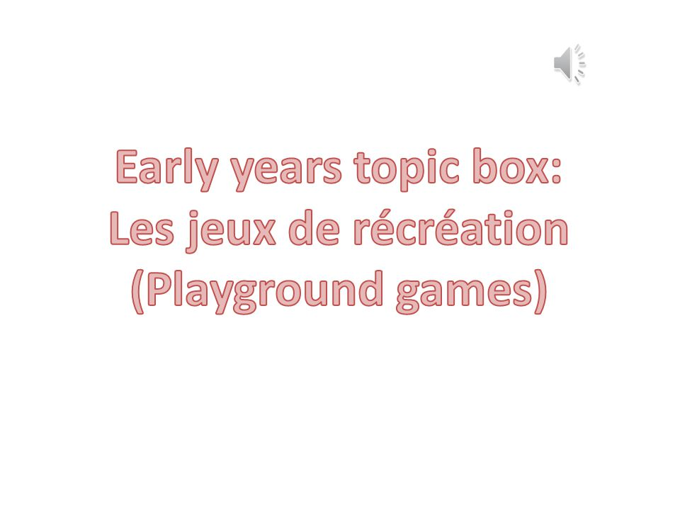 Early years topic box: Les jeux de récréation (Playground games)