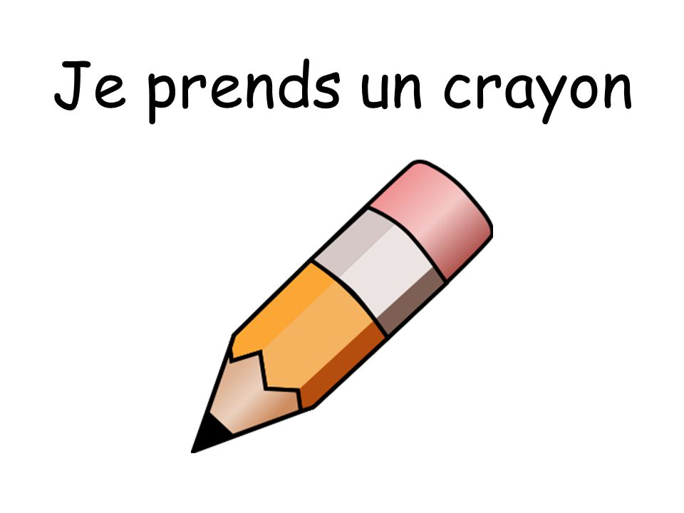 Je prends un crayon I take a pencil