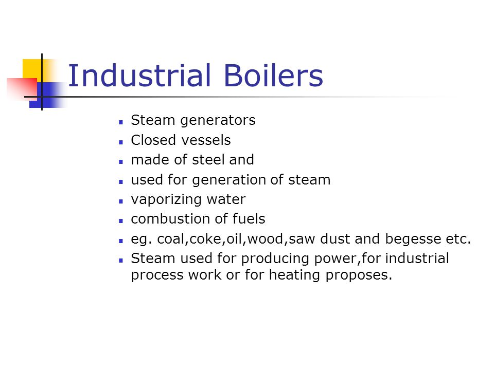 Industrial Boilers Steam generators Closed vessels made of steel and