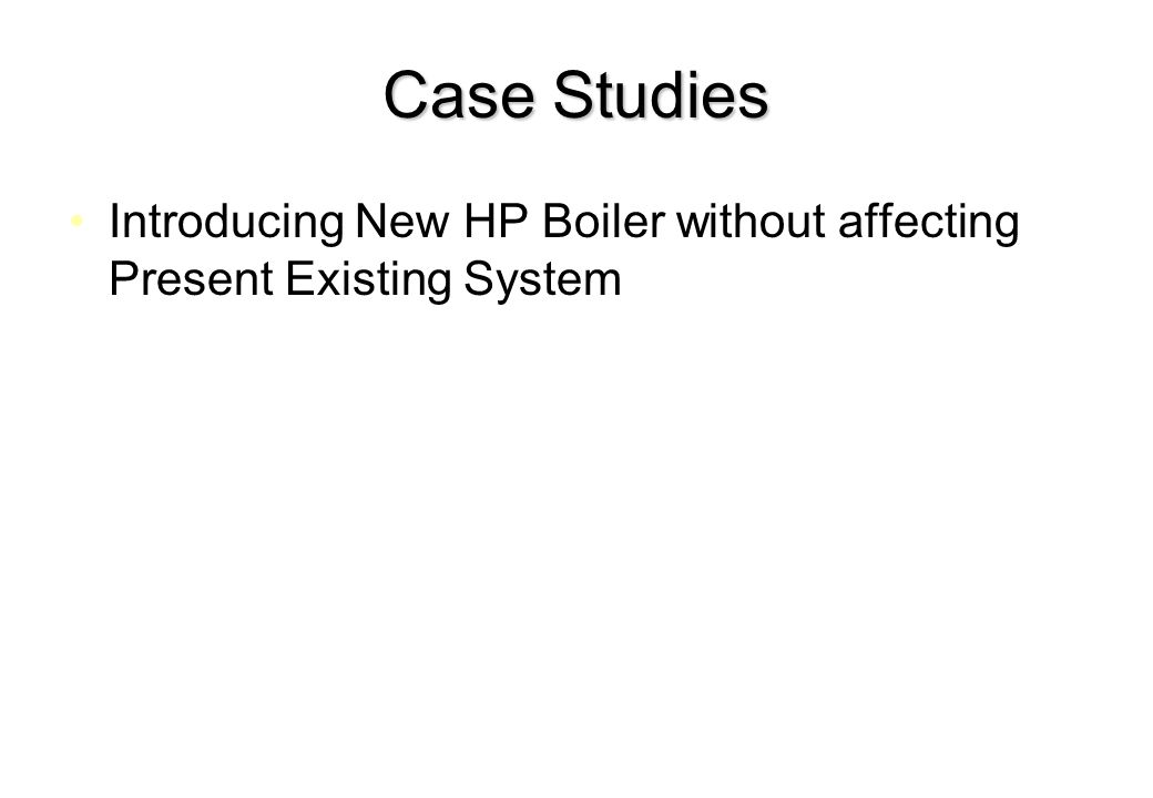 Case Studies Introducing New HP Boiler without affecting Present Existing System