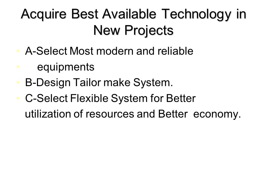 Acquire Best Available Technology in New Projects