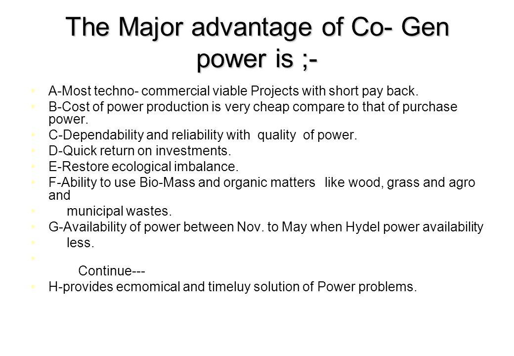 The Major advantage of Co- Gen power is ;-
