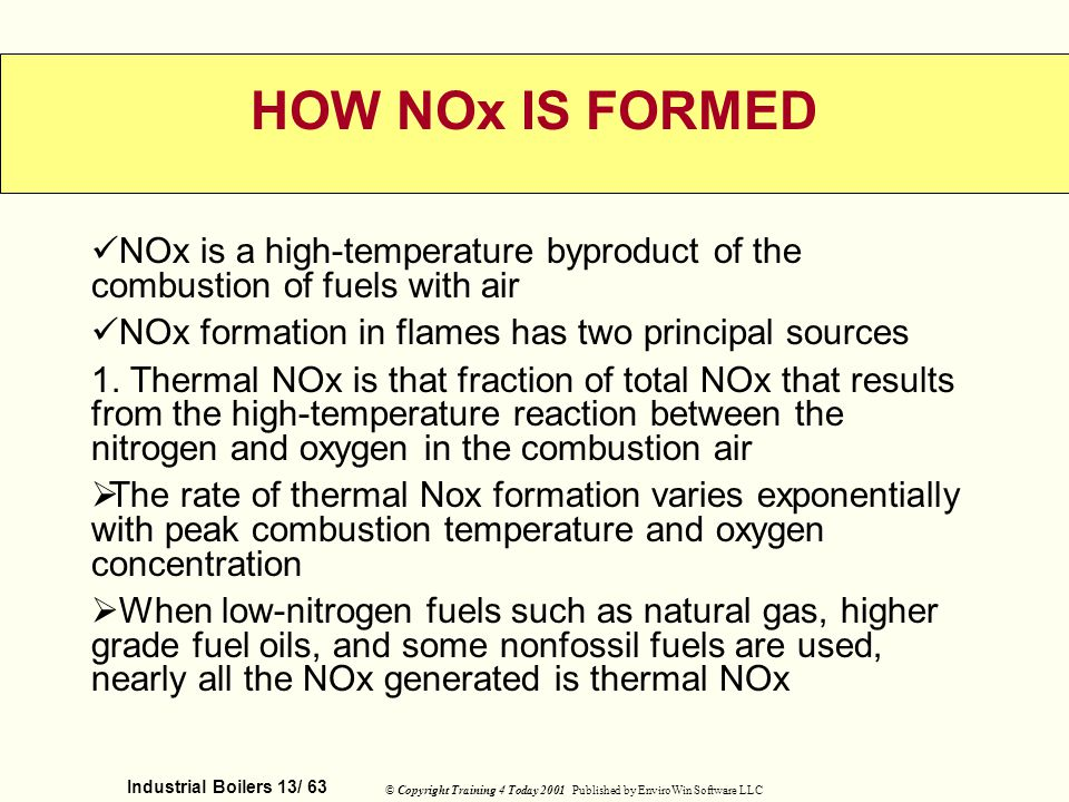 HOW NOx IS FORMED NOx is a high-temperature byproduct of the combustion of fuels with air. NOx formation in flames has two principal sources.