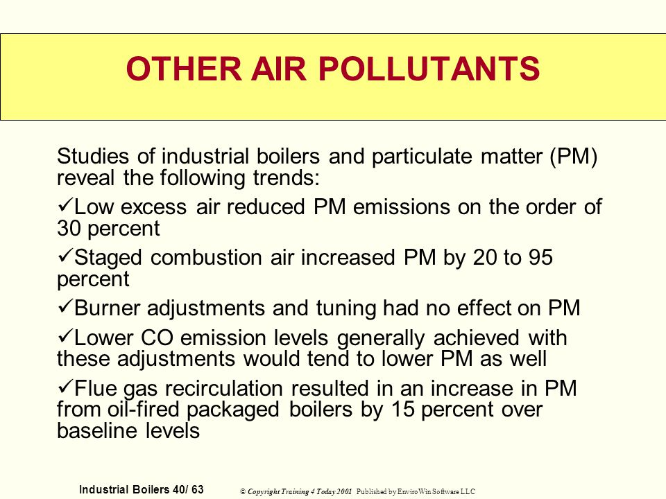 OTHER AIR POLLUTANTS Studies of industrial boilers and particulate matter (PM) reveal the following trends: