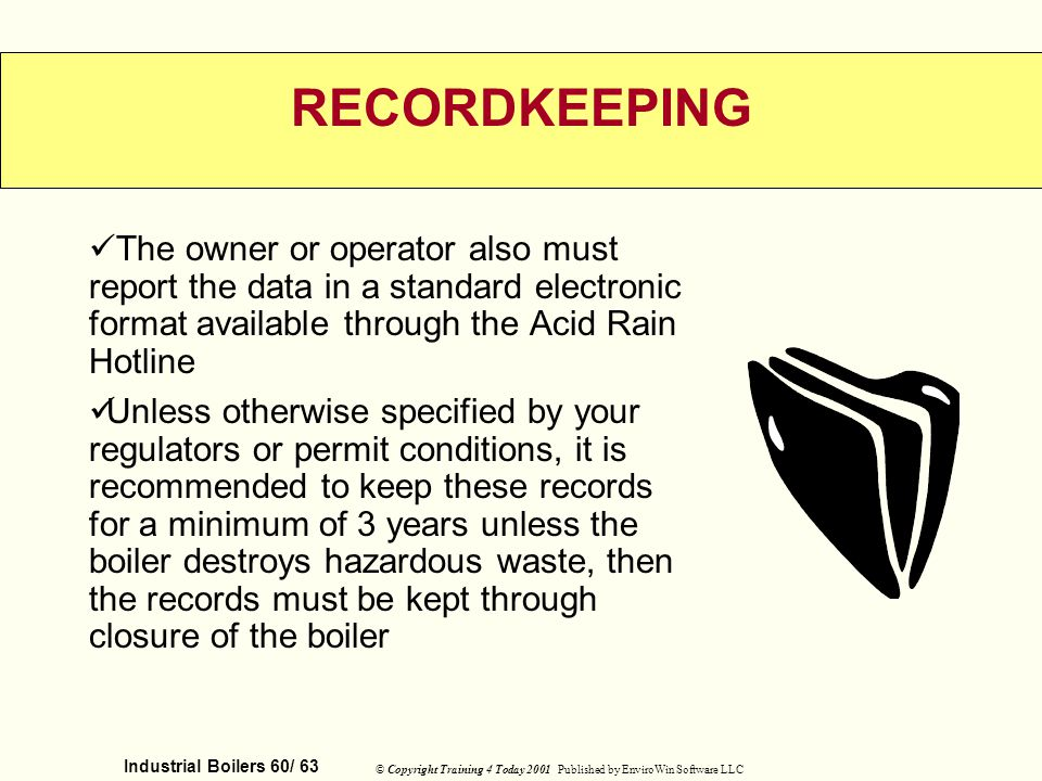RECORDKEEPING The owner or operator also must report the data in a standard electronic format available through the Acid Rain Hotline.