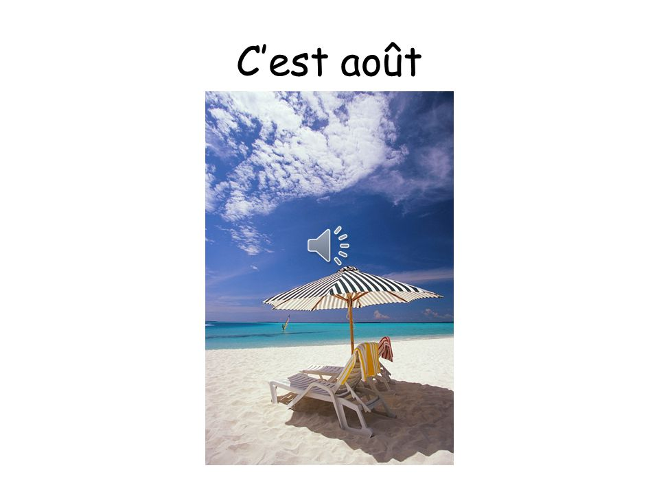C'est août Août sounds like the Scottish oot as in - it's nice to get oot and aboot in août 