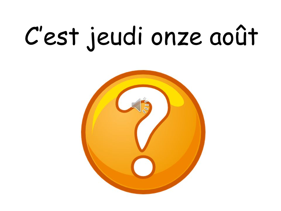 C'est jeudi onze août Thursday 11th August What colour is it