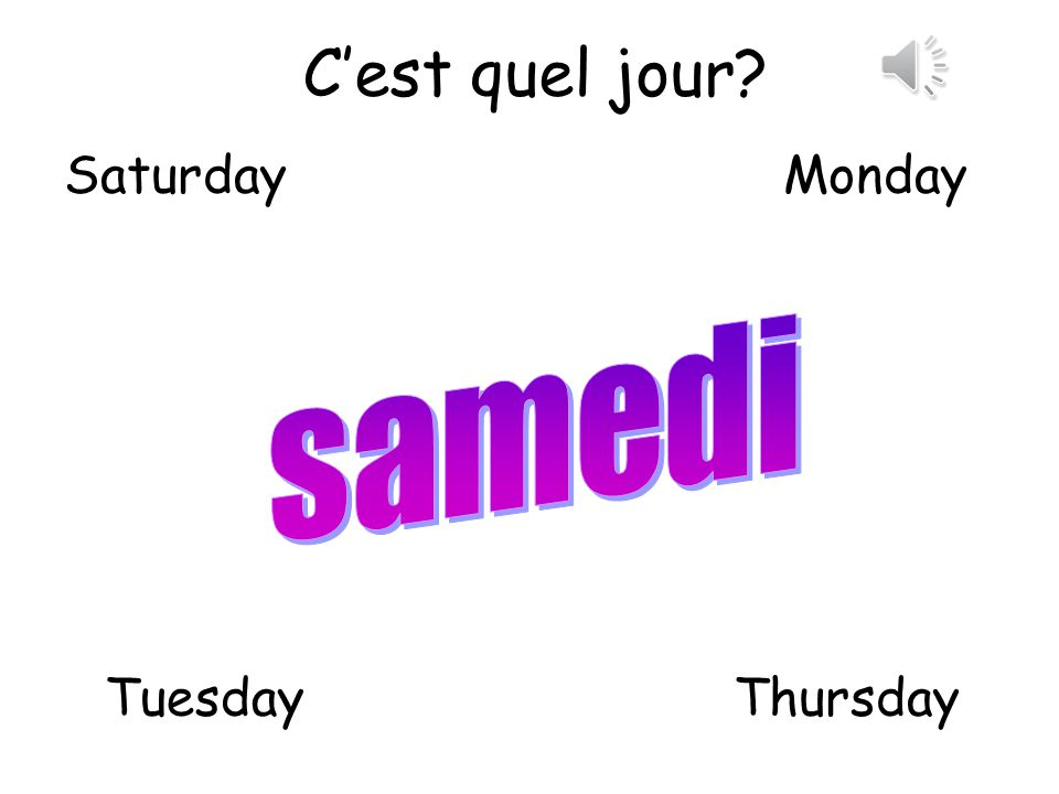 C'est quel jour Saturday Monday samedi Tuesday Thursday