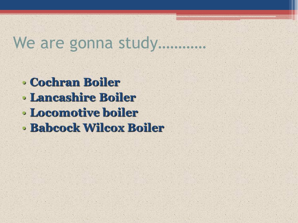 We are gonna study………… Cochran Boiler Lancashire Boiler
