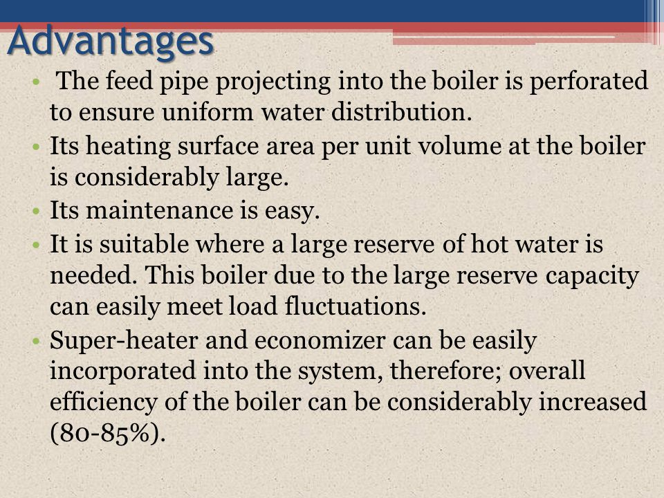Advantages The feed pipe projecting into the boiler is perforated to ensure uniform water distribution.