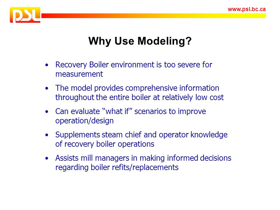 Why Use Modeling Recovery Boiler environment is too severe for measurement.