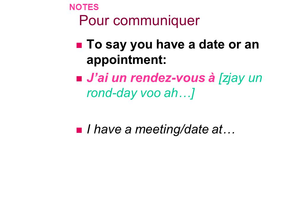 Pour communiquer To say you have a date or an appointment: