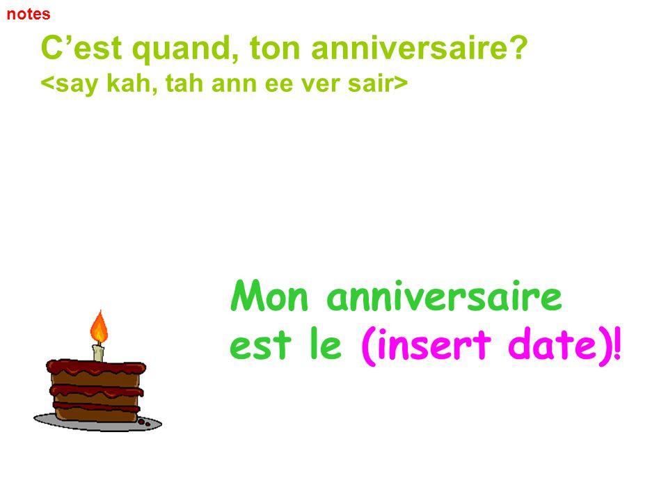 C'est quand, ton anniversaire <say kah, tah ann ee ver sair>