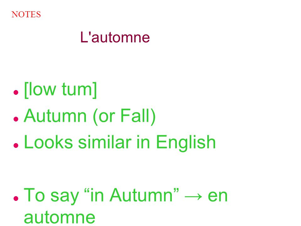Looks similar in English To say in Autumn → en automne