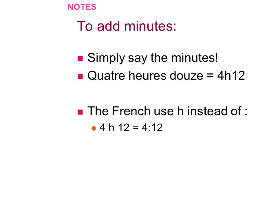 To add minutes: Simply say the minutes! Quatre heures douze = 4h12