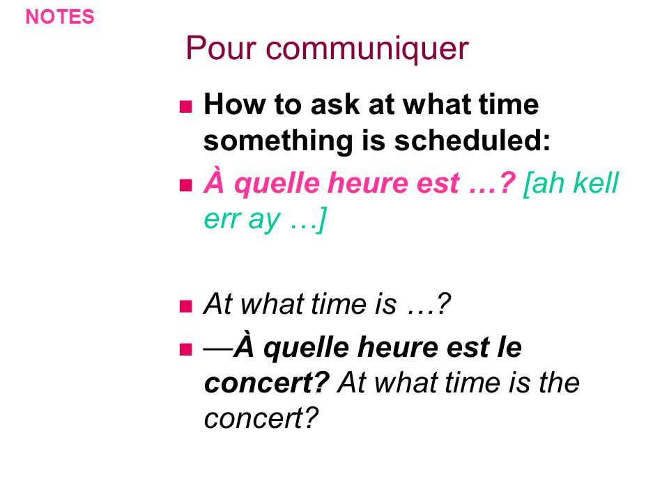 Pour communiquer How to ask at what time something is scheduled: