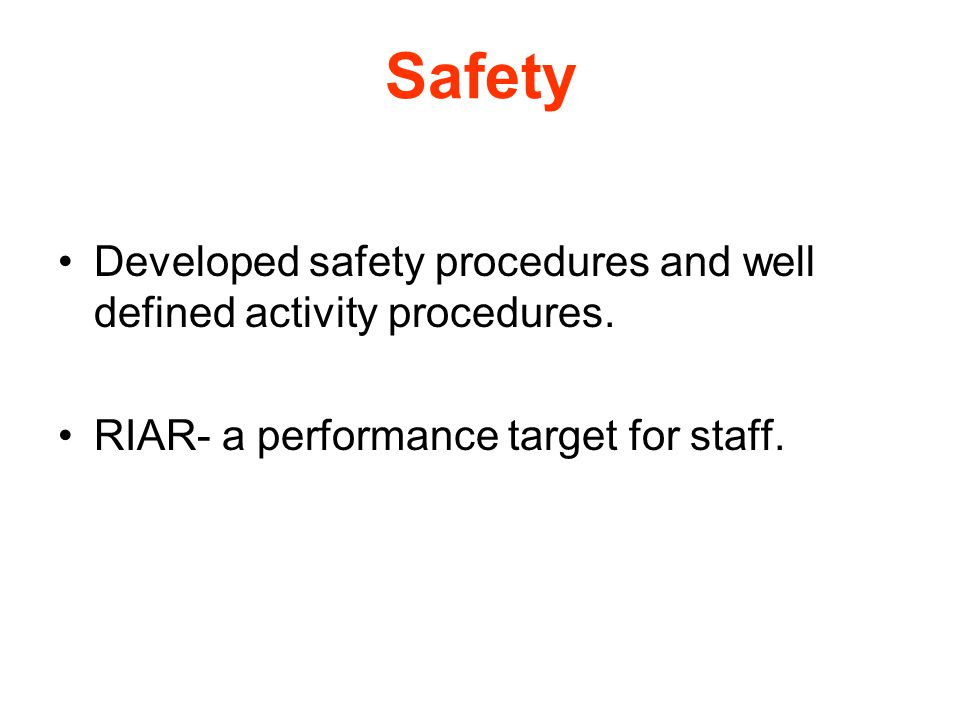 Safety Developed safety procedures and well defined activity procedures.
