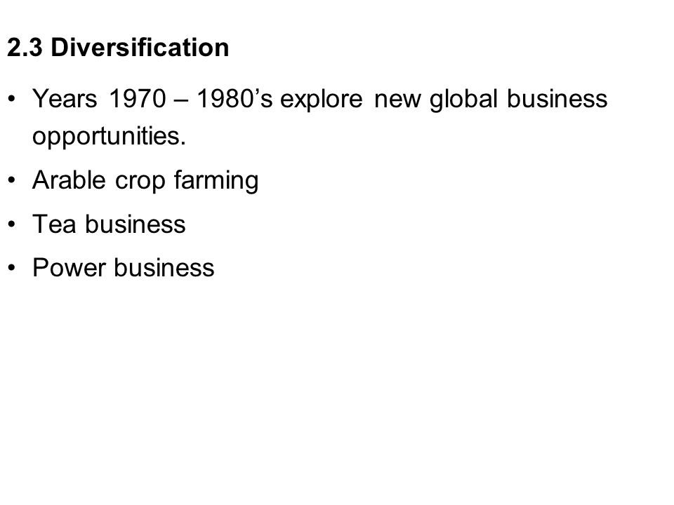 2.3 Diversification Years 1970 – 1980's explore new global business opportunities. Arable crop farming.