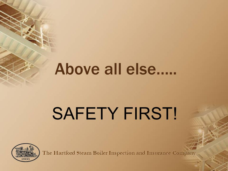 Above all else….. SAFETY FIRST!