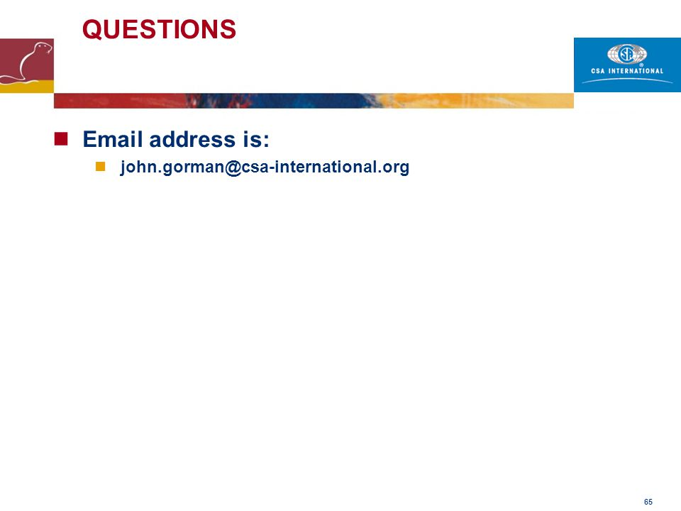 QUESTIONS Email address is: john.gorman@csa-international.org