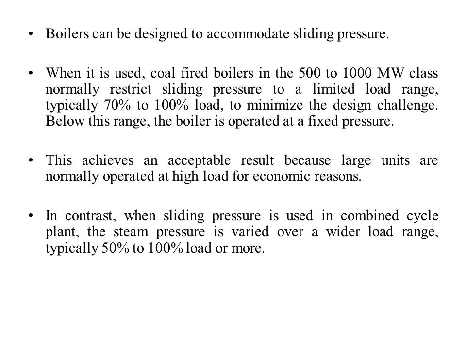 Boilers can be designed to accommodate sliding pressure.